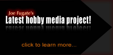 Model Railroad Hobbyist - Joe Fugate's latest hobby media project! Coming January 2009 - Click to learn more.